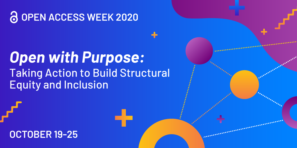"A graphic promoting Open Access Week 2020. It includes the theme, ""Open with Purpose: Taking Action to Build Structural Equity and Inclusion."""